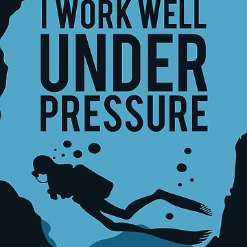 Under Pressure Deep Diver - Scuba Diving by ingeniusproduct