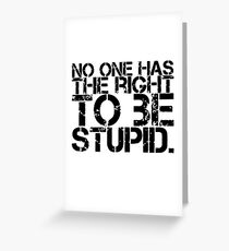 No One Has The Right To Be Stupid Greeting Card