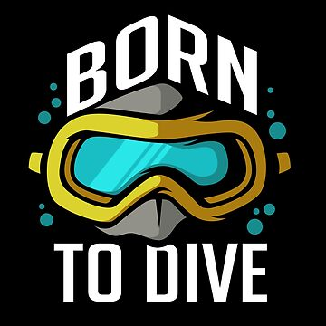 Born to Dive - Scuba Diving  by ingeniusproduct