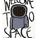 Welcome To Space. by RobustDesigns
