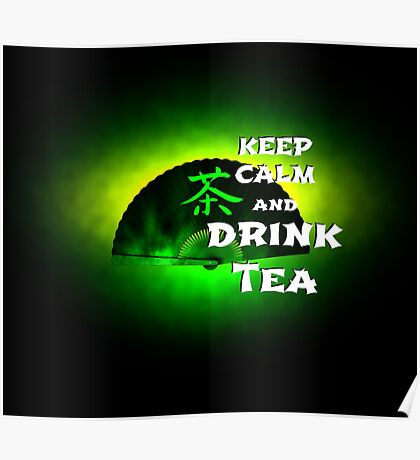 Keep Calm And Drink Tea - green Tea Poster
