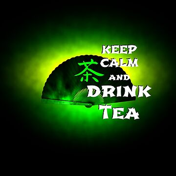 Keep Calm And Drink Tea - green tea by cglightNing