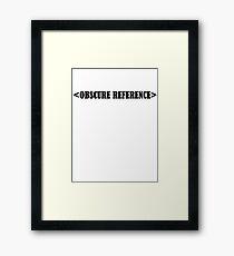 Obscure Reference Framed Print