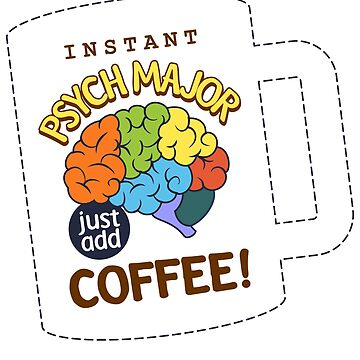 Instant Psychology Major Just Add Coffee by TeeVision