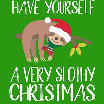 Have Yourself a Very Slothy Christmas Sloth Xmas Design by tensquared