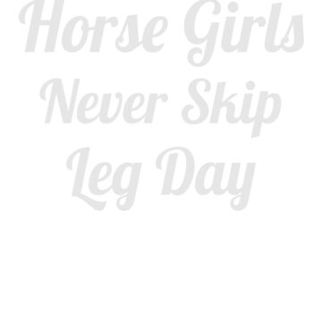 Horse Girls Never Skip Leg Day Gift for Horse Lovers by ahahatees