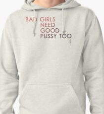 Bad Girls need good pussy too Pullover Hoodie