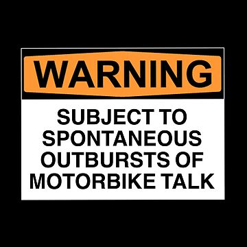 Warning: subject to spontaneous outbursts of motorbike talk  by Bundjum