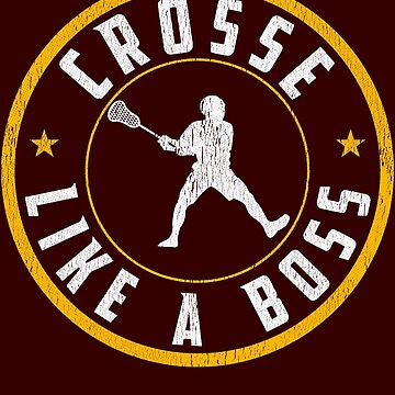 Lacrosse Player Crosse Like A Boss Art by pbng80