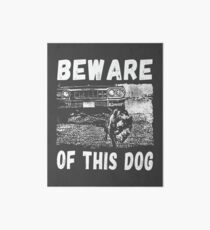 Beware Of This Dog Galeriedruck