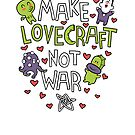 Make Lovecraft, Not War von Queenmob