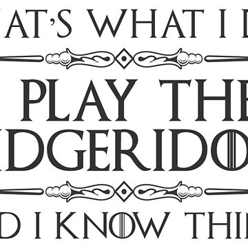 Didgeridoo Player Shirt - Funny I Play Didgeridoo & I Know Things by merkraht