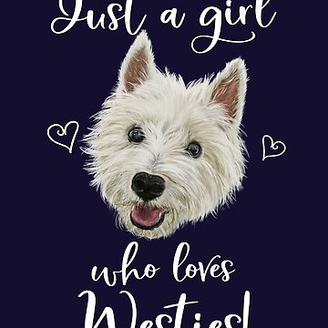 Just A Girl Who Loves Westies by brodyquixote