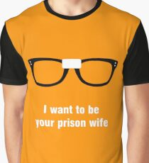 I want to be your prisoner wife - Alex Vause - OITNB Graphic T-Shirt