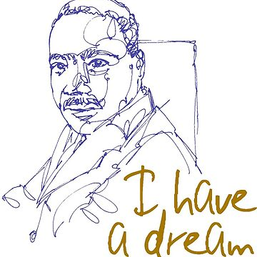 I HAVE A DREAM MARTIN LUTHER KING by BustleBuck