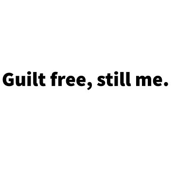 Guilt free still me by MKdesignlab