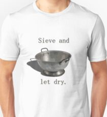 Sieve and let dry. Unisex T-Shirt