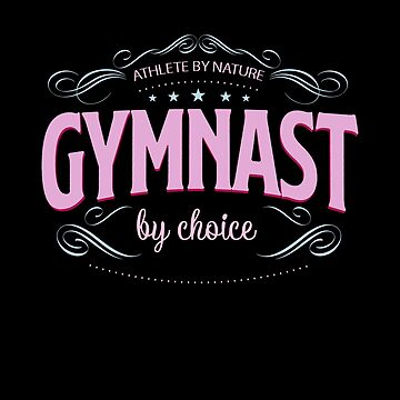 Gymnastics Shirts Mom - Athlete By Nature Gymnast By Choice by KiRUS