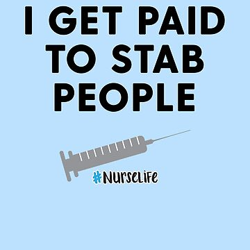 "Funny Nurse Life Gift ""I Get Paid to Stab People"" T-shirt by HollyPrice"