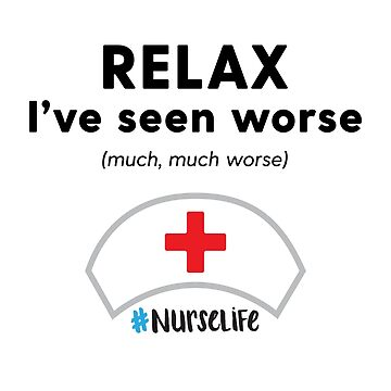 "Funny Nurse Life Gift ""RELAX I've seen worse"" T-shirt by HollyPrice"