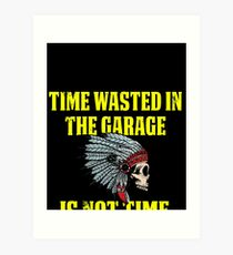 Time Wasted In Garage Is Not Wasted Indian Art Print