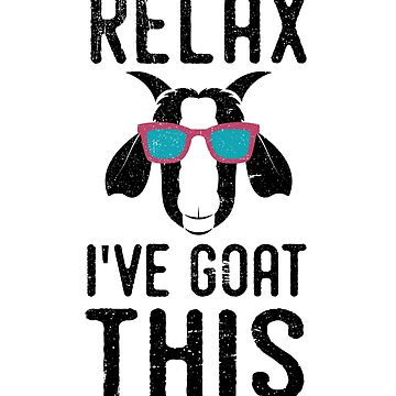 Relax I've Goat This - Distressed Design for Lovers of Goats by tedmcory
