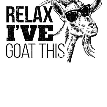 Relax I've Goat This - Distressed Design for Goat Lovers by tedmcory