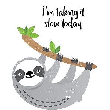 I'm Taking it Slow Today Design for Sloth Lovers by tedmcory
