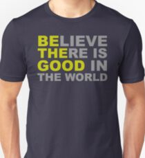 Be The Good - Inspirational Motivational Quotes - Believe There is Good in the World Positive Unisex T-Shirt