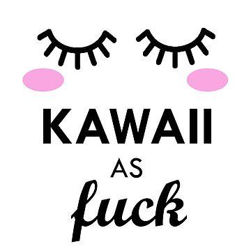 Kawaii as f*** by Sasya