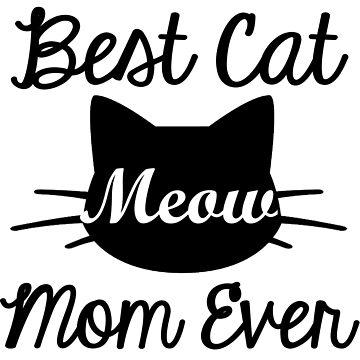 Best Cat Mom Ever by Sasya