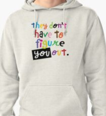 THEY DON'T HAVE TO FIGURE YOU OUT Pullover Hoodie