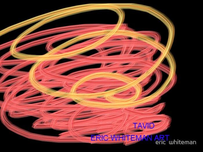 ( TAVID ) ERIC WHITEMAN  ART   by eric  whiteman