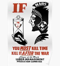 If You Must Kill Time Kill It After The War Poster