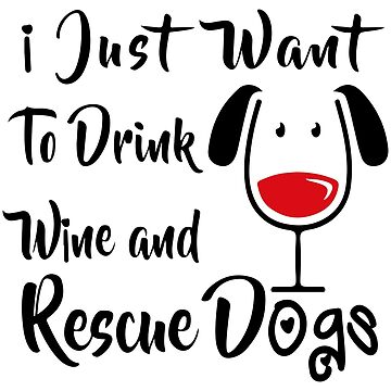 Drink Wine and Rescue Dogs, Dog Lover by eFfany