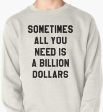 Sometimes All You Need is a Billion Dollars - Hipster/Funny/Meme Typography T-Shirt