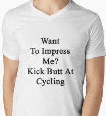 Want To Impress Me? Kick Butt At Cycling  Men's V-Neck T-Shirt