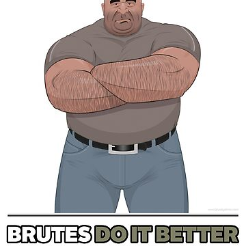 Brutes do it better by brutebysimon
