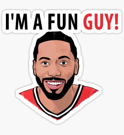 I'm a fun guy! [Kawhi Edition] Sticker