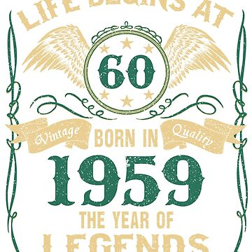 Born in 1959 - Life Begins at 60 - Birth Of Legends by dragts