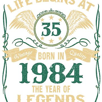 Born in 1984 - Life Begins at 35 - Birth Of Legends by dragts