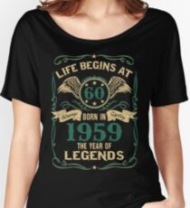 7d087d9ce Born in 1959 - Life Begins at 60 - Birth Of Legends Women's Relaxed Fit T