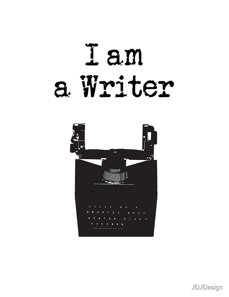 I Am A Writer by JDJDesign