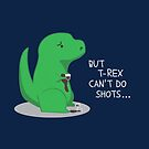 T-rex Can't Do Shots by Articles & Anecdotes