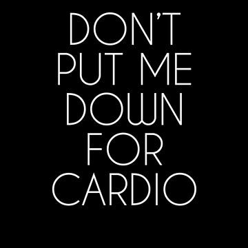 Don't Put Me Down For Cardio.  by meichi