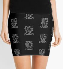 Don't Put Me Down For Cardio.  Mini Skirt