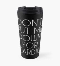Don't Put Me Down For Cardio.  Travel Mug