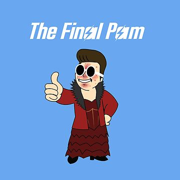 The Final Pam (White Text) by Accoughlan