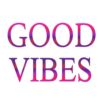 good vibes by gorgeouspot