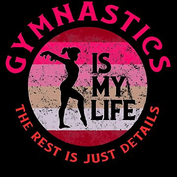 Funny Gymnast Tshirt - Gymnastics Is My Life For Girls Kids by KiRUS